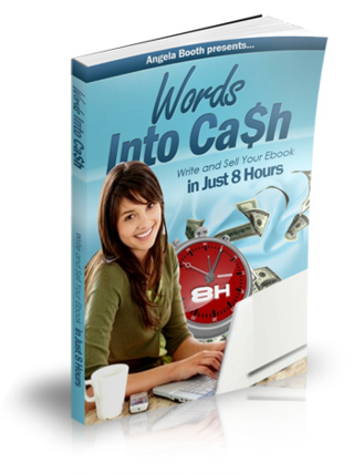 Words into Cash: Write and Sell Your Ebook in Just 8 Hours