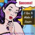 Writing Success: 3 Tips To Make It Easier