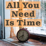 This Week's Writing Tip: All You Need Is Time